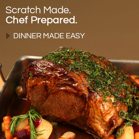Scratch Made. Chef Prepared - Dinner Made Easy